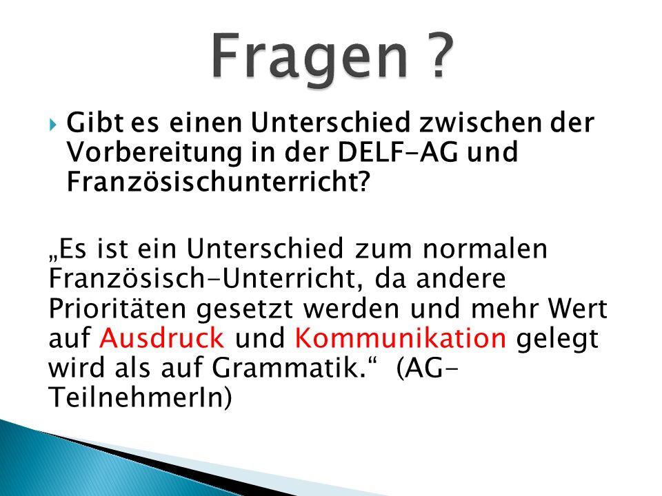 Gibt es einen Unterschied zwischen der Vorbereitung in der DELF-AG und Französischunterricht? Es ist ein Unterschied zum normalen Französisch-Unterric