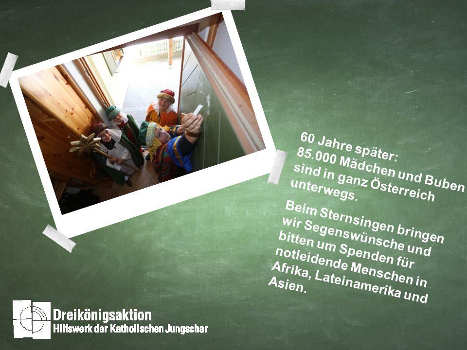 60 Jahre später: 85.000 Mädchen und Buben sind in ganz Österreich unterwegs.