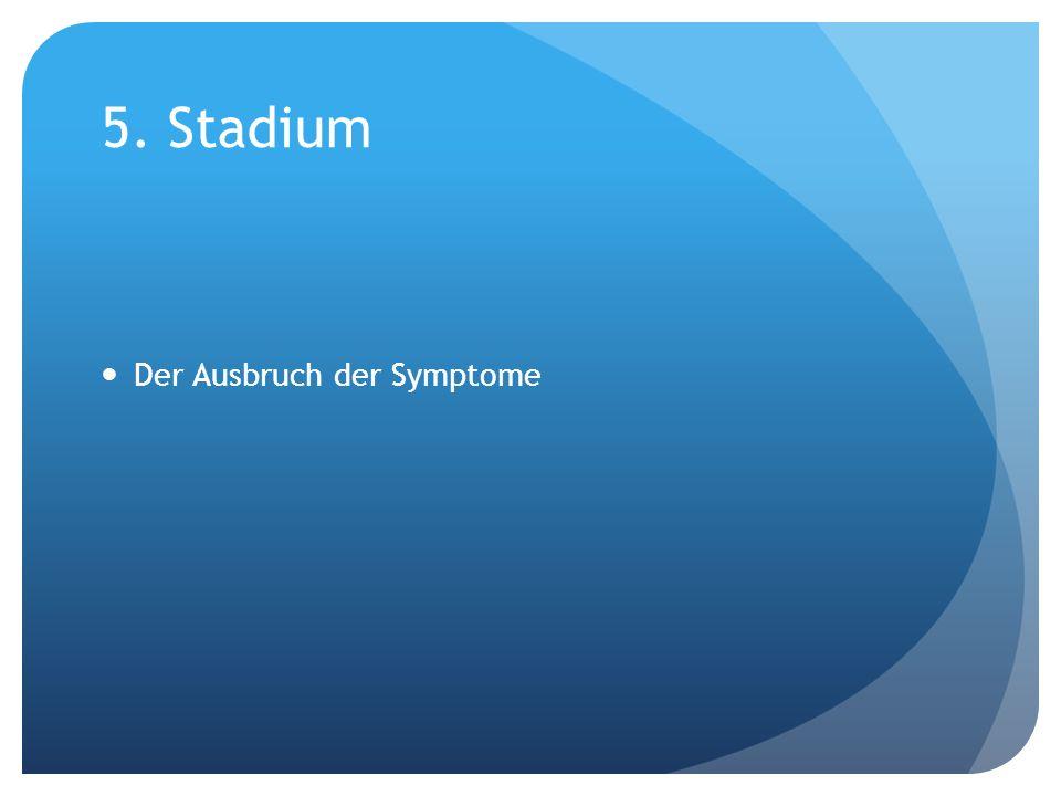 5. Stadium Der Ausbruch der Symptome