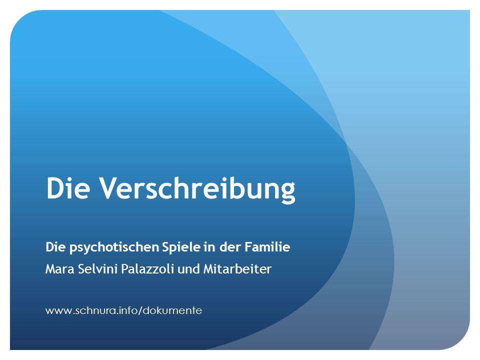 Die Verschreibung Die psychotischen Spiele in der Familie Mara Selvini Palazzoli und Mitarbeiter www.schnura.info/dokumente