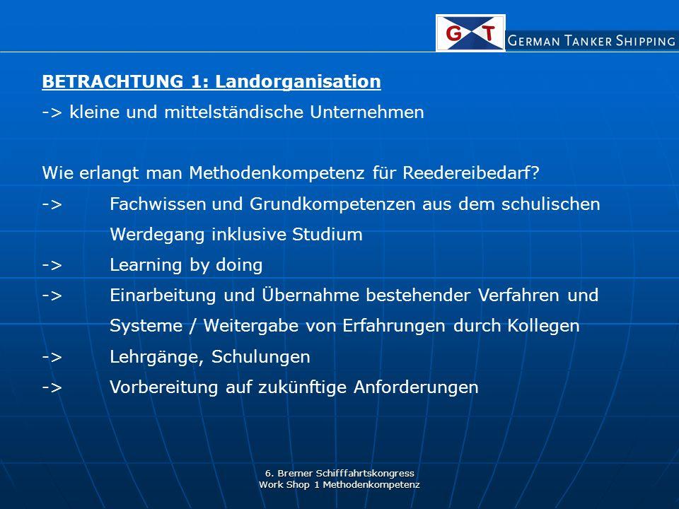 6. Bremer Schifffahrtskongress Work Shop 1 Methodenkompetenz BETRACHTUNG 1: Landorganisation -> kleine und mittelständische Unternehmen Wie erlangt ma