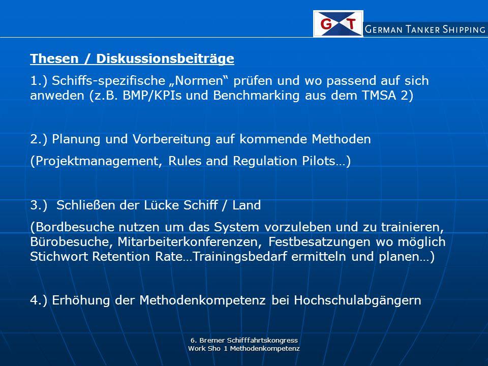 6. Bremer Schifffahrtskongress Work Sho 1 Methodenkompetenz Thesen / Diskussionsbeiträge 1.) Schiffs-spezifische Normen prüfen und wo passend auf sich