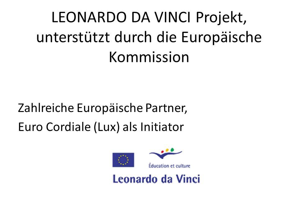 LEONARDO DA VINCI Projekt, unterstützt durch die Europäische Kommission Zahlreiche Europäische Partner, Euro Cordiale (Lux) als Initiator