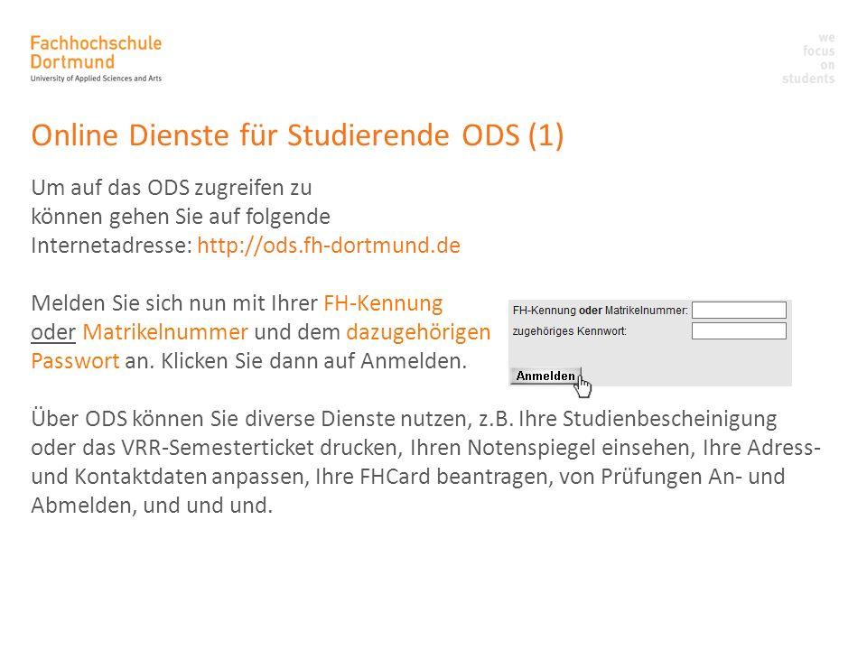 Online Dienste für Studierende ODS (1) Um auf das ODS zugreifen zu können gehen Sie auf folgende Internetadresse: http://ods.fh-dortmund.de Melden Sie
