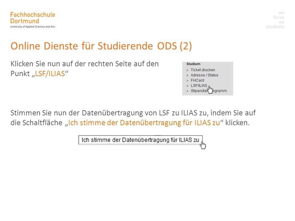 Online Dienste für Studierende ODS (2) Klicken Sie nun auf der rechten Seite auf den Punkt LSF/ILIAS Stimmen Sie nun der Datenübertragung von LSF zu I