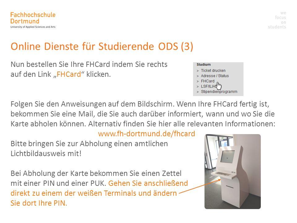 Online Dienste für Studierende ODS (3) Nun bestellen Sie Ihre FHCard indem Sie rechts auf den Link FHCard klicken. Folgen Sie den Anweisungen auf dem