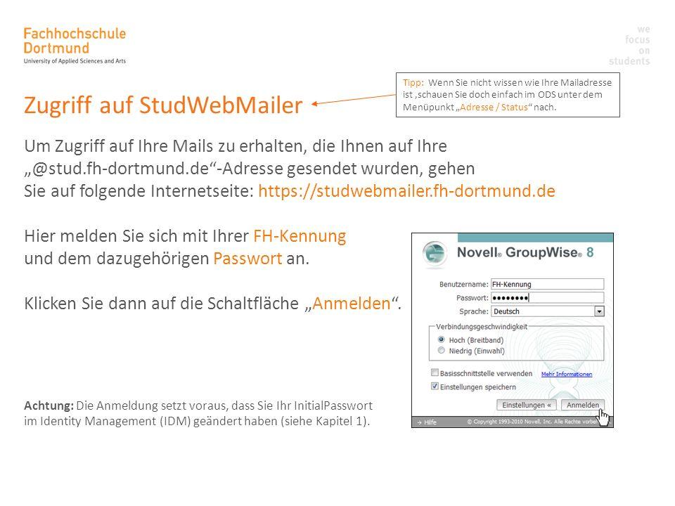 Zugriff auf StudWebMailer Um Zugriff auf Ihre Mails zu erhalten, die Ihnen auf Ihre @stud.fh-dortmund.de-Adresse gesendet wurden, gehen Sie auf folgen