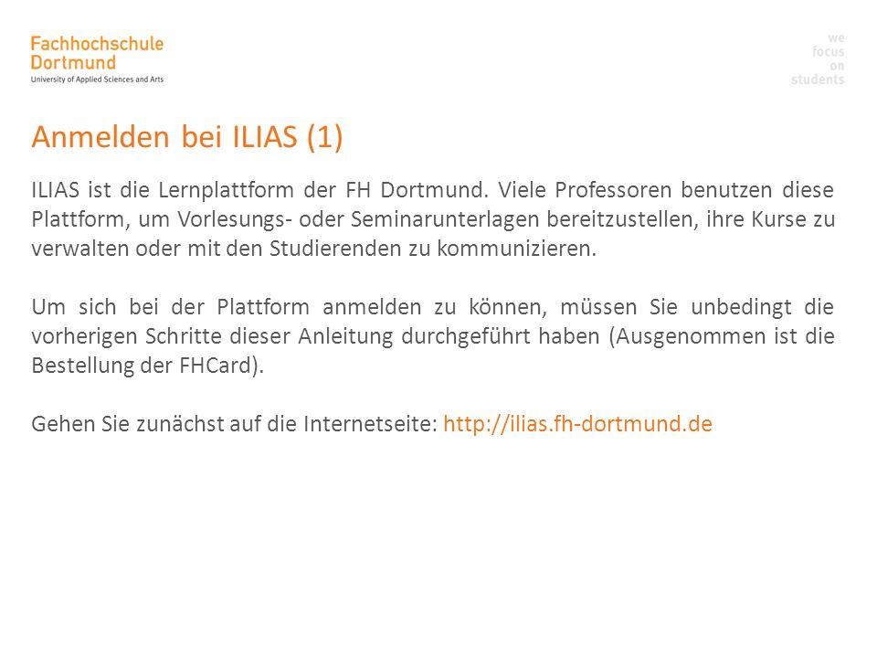 Anmelden bei ILIAS (1) ILIAS ist die Lernplattform der FH Dortmund. Viele Professoren benutzen diese Plattform, um Vorlesungs- oder Seminarunterlagen