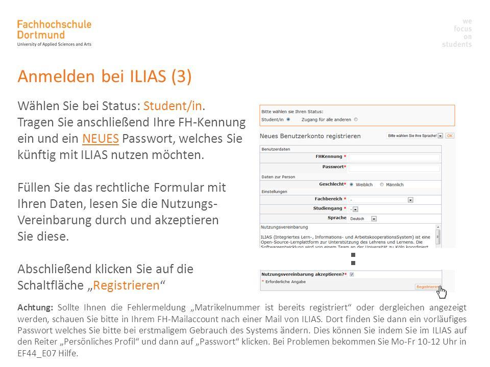 Anmelden bei ILIAS (3) Wählen Sie bei Status: Student/in. Tragen Sie anschließend Ihre FH-Kennung ein und ein NEUES Passwort, welches Sie künftig mit