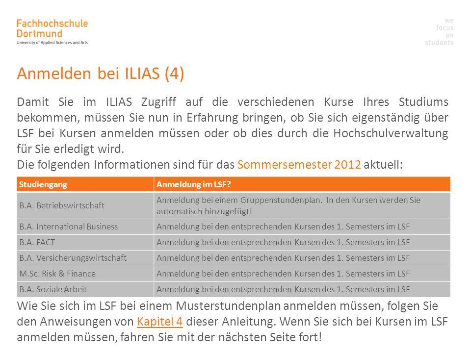 Anmelden bei ILIAS (4) Damit Sie im ILIAS Zugriff auf die verschiedenen Kurse Ihres Studiums bekommen, müssen Sie nun in Erfahrung bringen, ob Sie sic