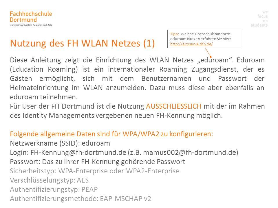 Nutzung des FH WLAN Netzes (1) Diese Anleitung zeigt die Einrichtung des WLAN Netzes eduroam. Eduroam (Education Roaming) ist ein internationaler Roam