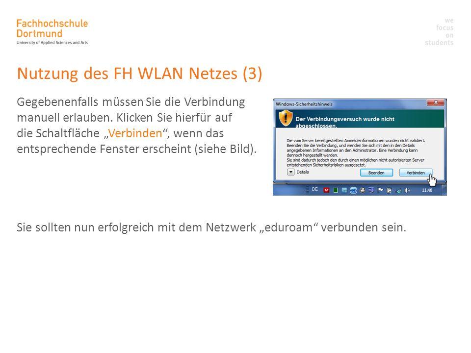Nutzung des FH WLAN Netzes (3) Gegebenenfalls müssen Sie die Verbindung manuell erlauben. Klicken Sie hierfür auf die Schaltfläche Verbinden, wenn das