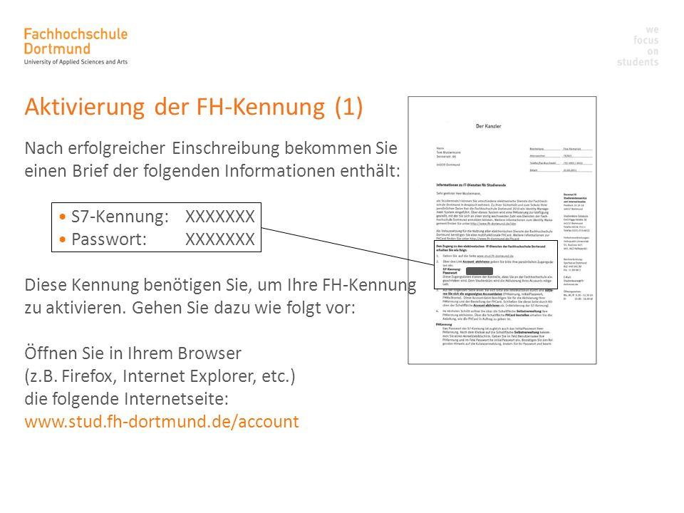 Aktivierung der FH-Kennung (1) Nach erfolgreicher Einschreibung bekommen Sie einen Brief der folgenden Informationen enthält: S7-Kennung:XXXXXXX Passw