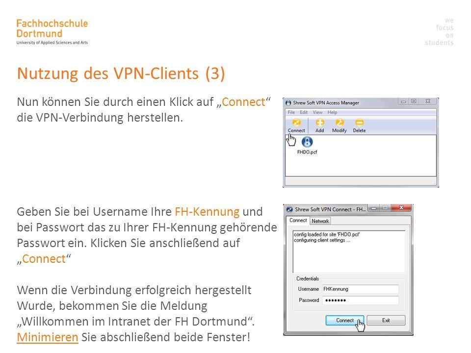 Nutzung des VPN-Clients (3) Nun können Sie durch einen Klick auf Connect die VPN-Verbindung herstellen. Geben Sie bei Username Ihre FH-Kennung und bei