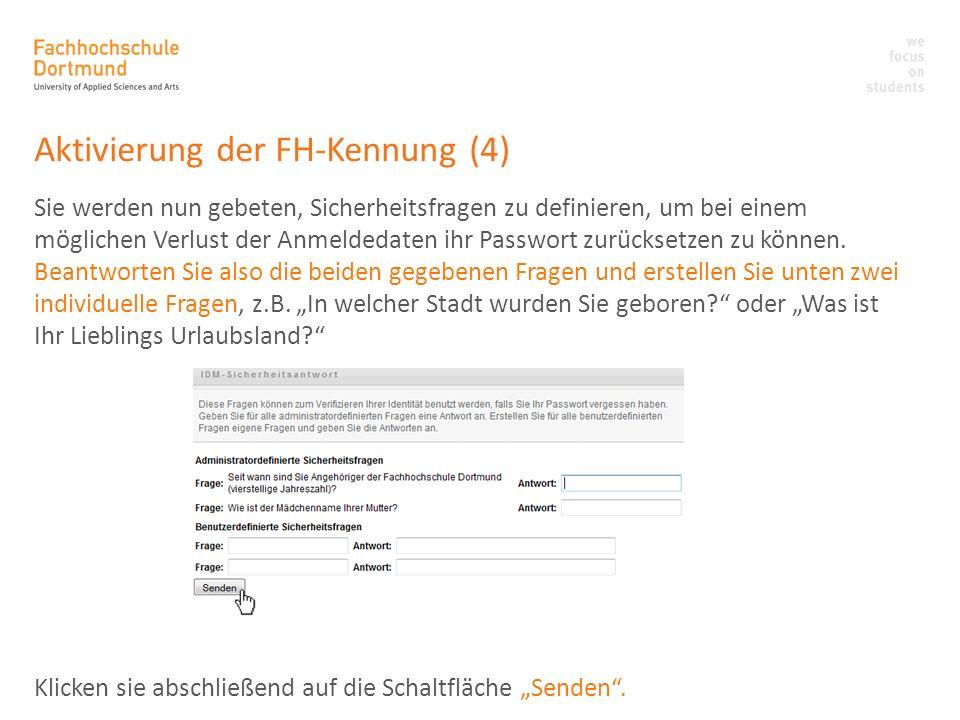 Aktivierung der FH-Kennung (4) Sie werden nun gebeten, Sicherheitsfragen zu definieren, um bei einem möglichen Verlust der Anmeldedaten ihr Passwort z