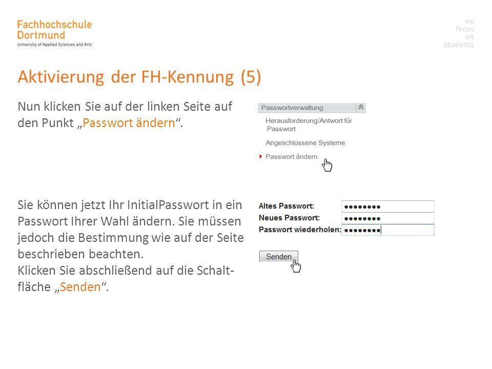 Aktivierung der FH-Kennung (5) Nun klicken Sie auf der linken Seite auf den Punkt Passwort ändern. Sie können jetzt Ihr InitialPasswort in ein Passwor