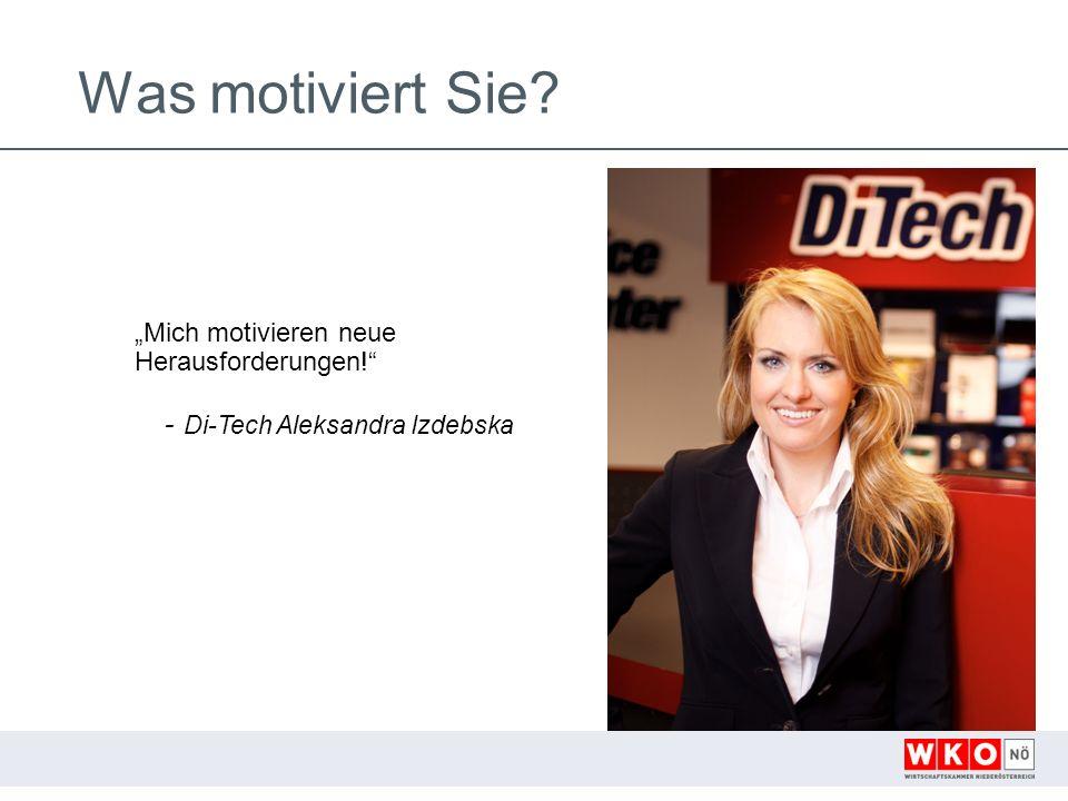 Was motiviert Sie Mich motivieren neue Herausforderungen! - Di-Tech Aleksandra Izdebska