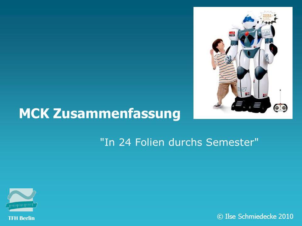 TFH Berlin MCK Zusammenfassung In 24 Folien durchs Semester © Ilse Schmiedecke 2010 TFH Berlin