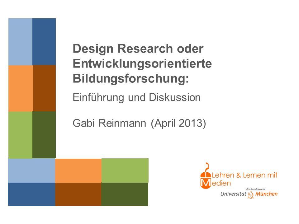 Prof. Dr. Gabi Reinmann (2013) Design Research oder Entwicklungsorientierte Bildungsforschung: Einführung und Diskussion Gabi Reinmann (April 2013)