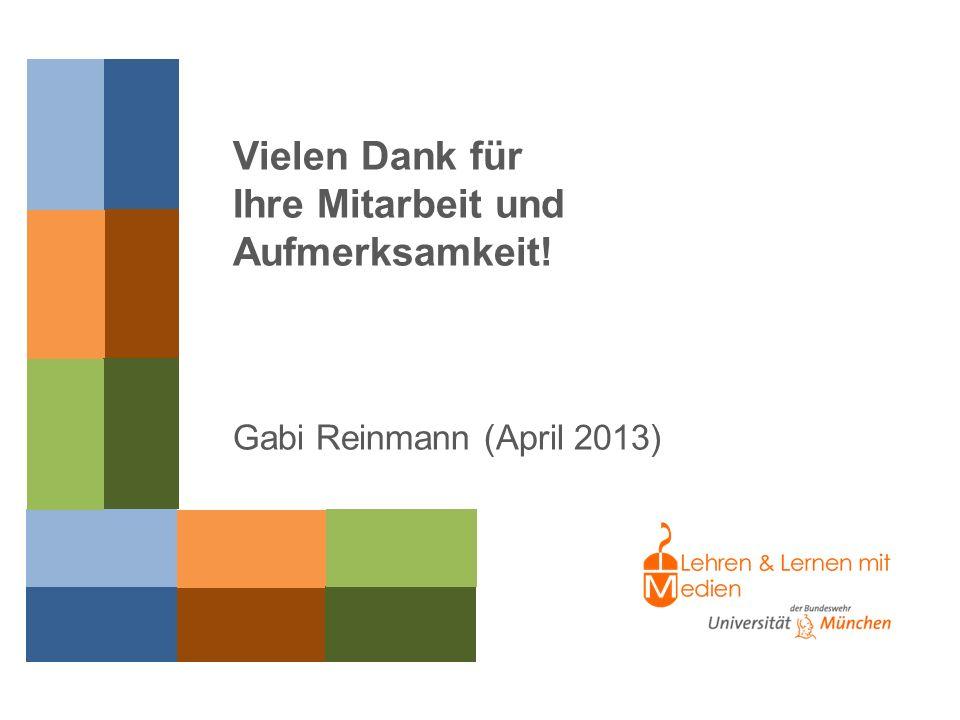 Prof. Dr. Gabi Reinmann (2013) Vielen Dank für Ihre Mitarbeit und Aufmerksamkeit! Gabi Reinmann (April 2013)