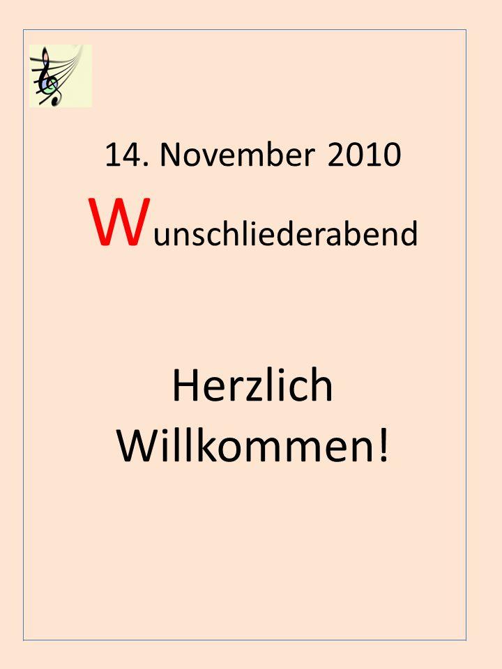 14. November 2010 W unschliederabend Herzlich Willkommen!