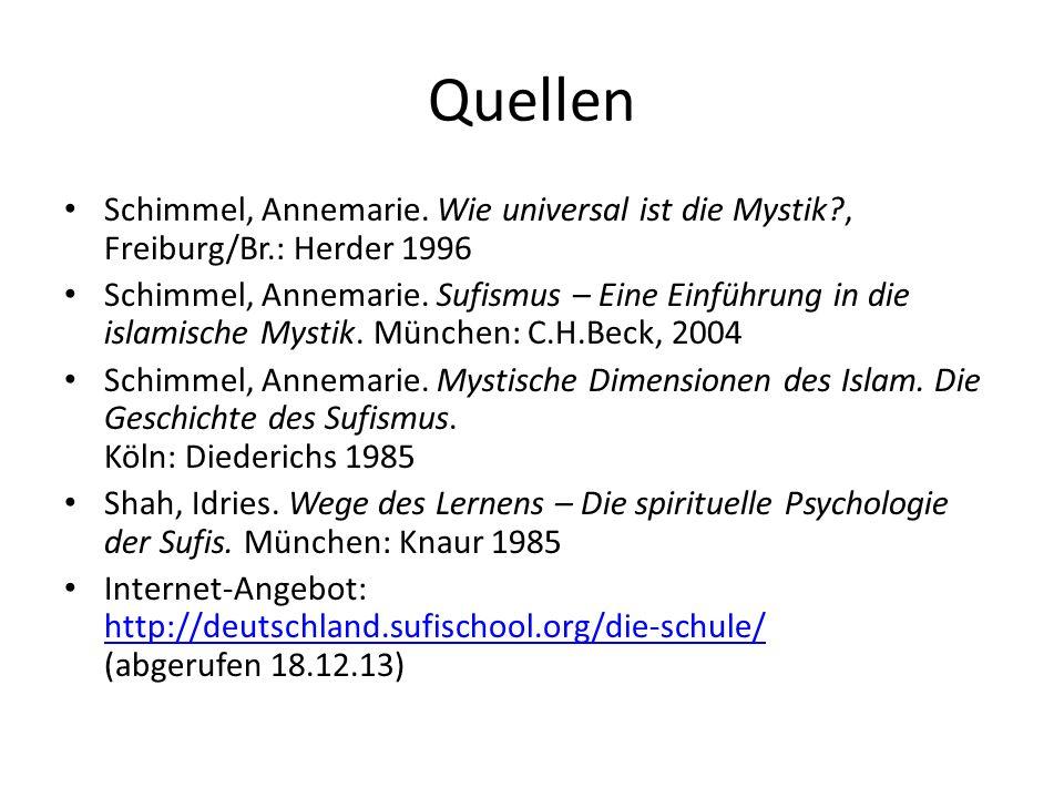 Quellen Schimmel, Annemarie. Wie universal ist die Mystik?, Freiburg/Br.: Herder 1996 Schimmel, Annemarie. Sufismus – Eine Einführung in die islamisch