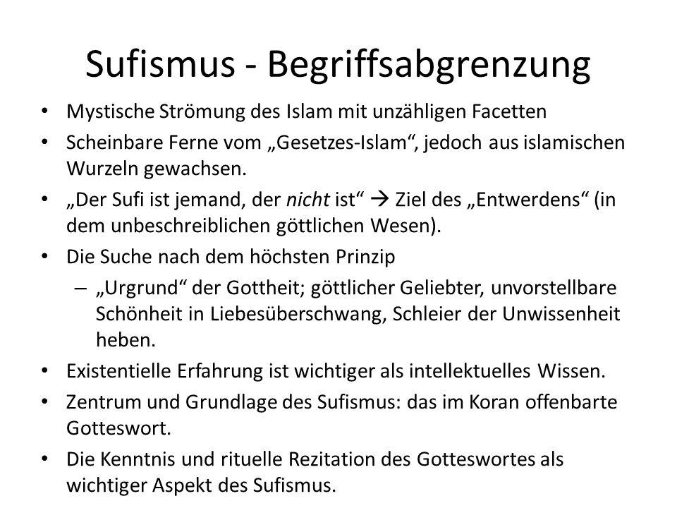 Sufismus - Begriffsabgrenzung Mystische Strömung des Islam mit unzähligen Facetten Scheinbare Ferne vom Gesetzes-Islam, jedoch aus islamischen Wurzeln