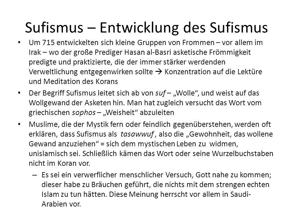 Sufismus – Entwicklung des Sufismus Um 715 entwickelten sich kleine Gruppen von Frommen – vor allem im Irak – wo der große Prediger Hasan al-Basri ask