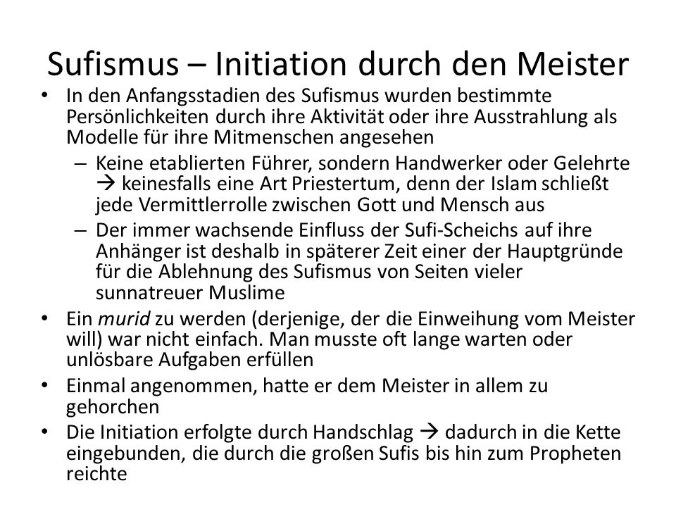 Sufismus – Initiation durch den Meister In den Anfangsstadien des Sufismus wurden bestimmte Persönlichkeiten durch ihre Aktivität oder ihre Ausstrahlu