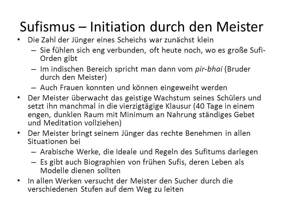 Sufismus – Initiation durch den Meister Die Zahl der Jünger eines Scheichs war zunächst klein – Sie fühlen sich eng verbunden, oft heute noch, wo es g