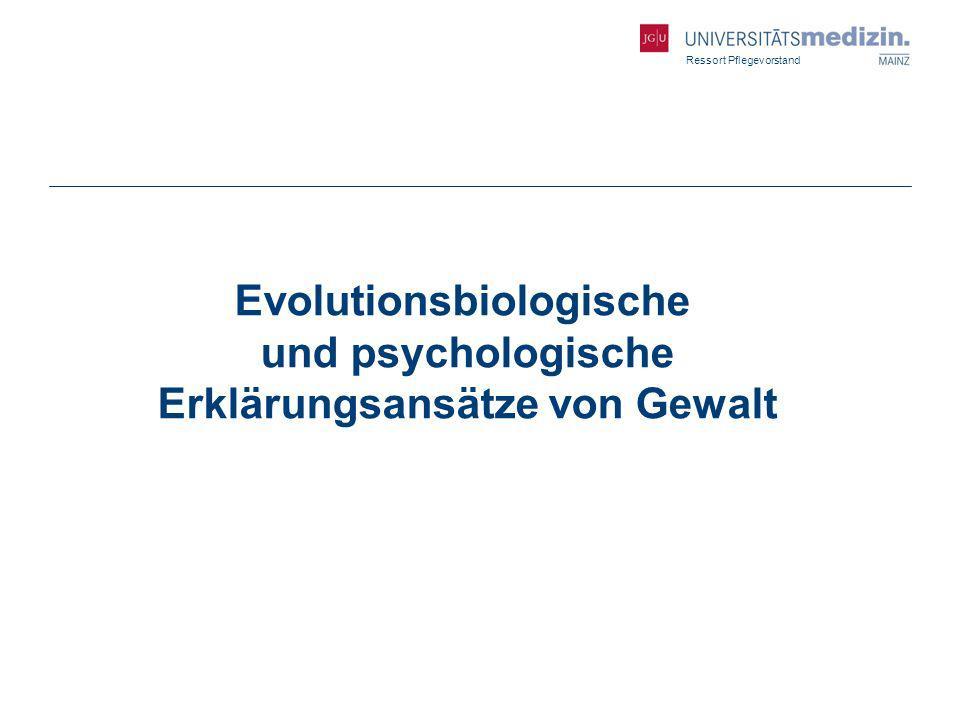 Ressort Pflegevorstand Evolutionsbiologische und psychologische Erklärungsansätze von Gewalt