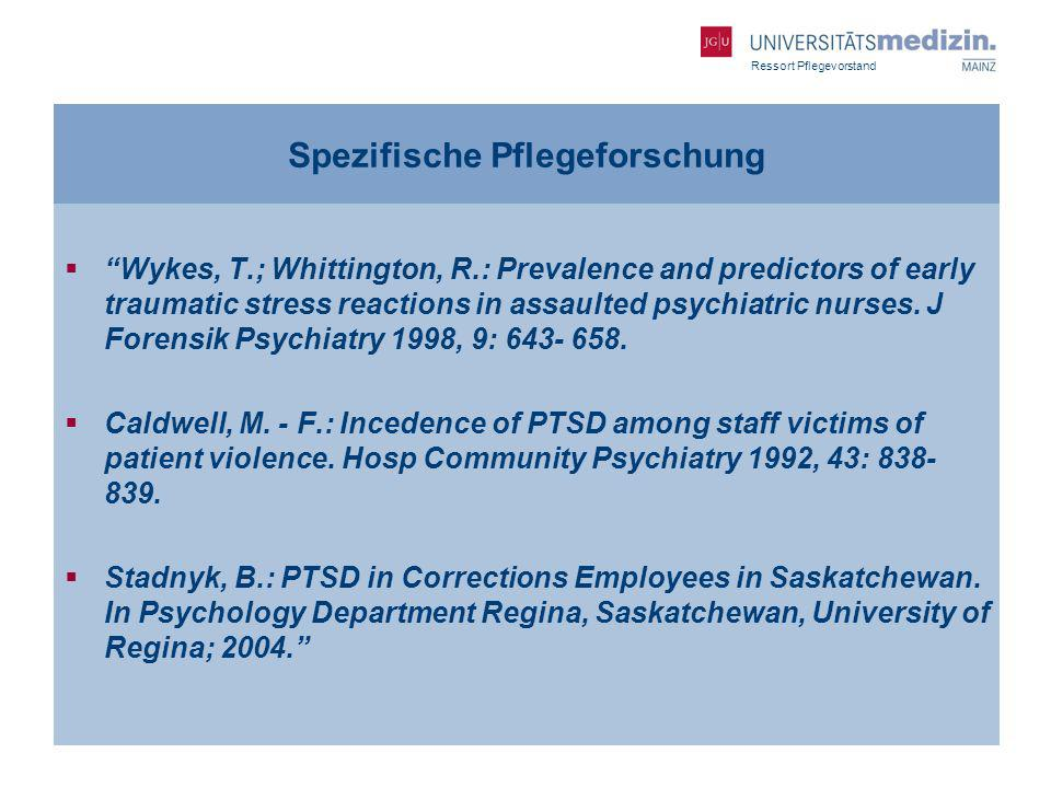 Ressort Pflegevorstand Spezifische Pflegeforschung Wykes, T.; Whittington, R.: Prevalence and predictors of early traumatic stress reactions in assaul