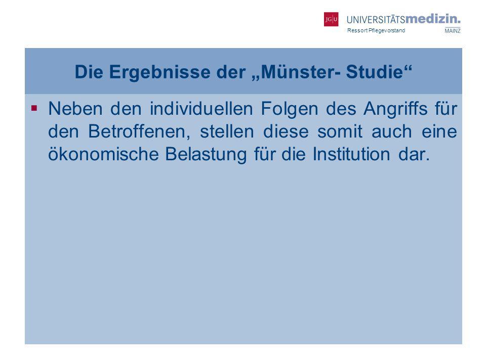 Ressort Pflegevorstand Die Ergebnisse der Münster- Studie Neben den individuellen Folgen des Angriffs für den Betroffenen, stellen diese somit auch ei