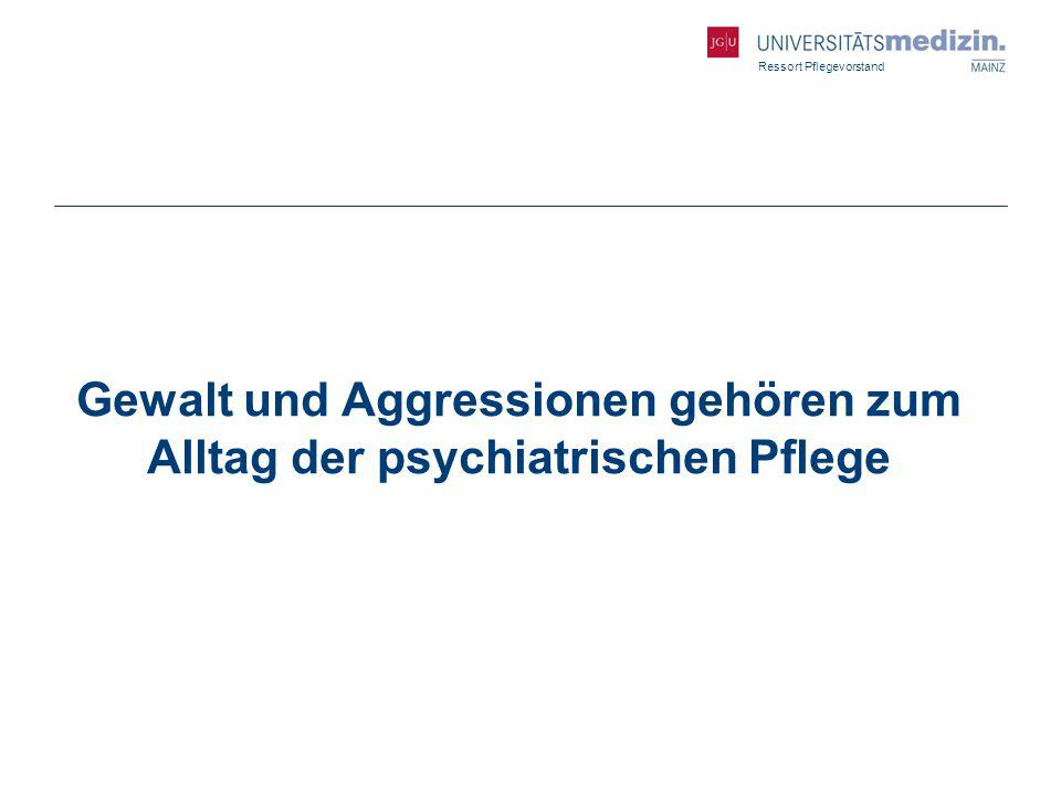 Ressort Pflegevorstand Gewalt und Aggressionen gehören zum Alltag der psychiatrischen Pflege