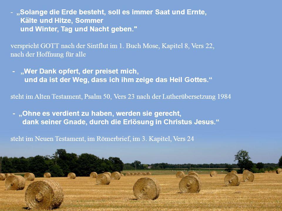 - Solange die Erde besteht, soll es immer Saat und Ernte, Kälte und Hitze, Sommer und Winter, Tag und Nacht geben.