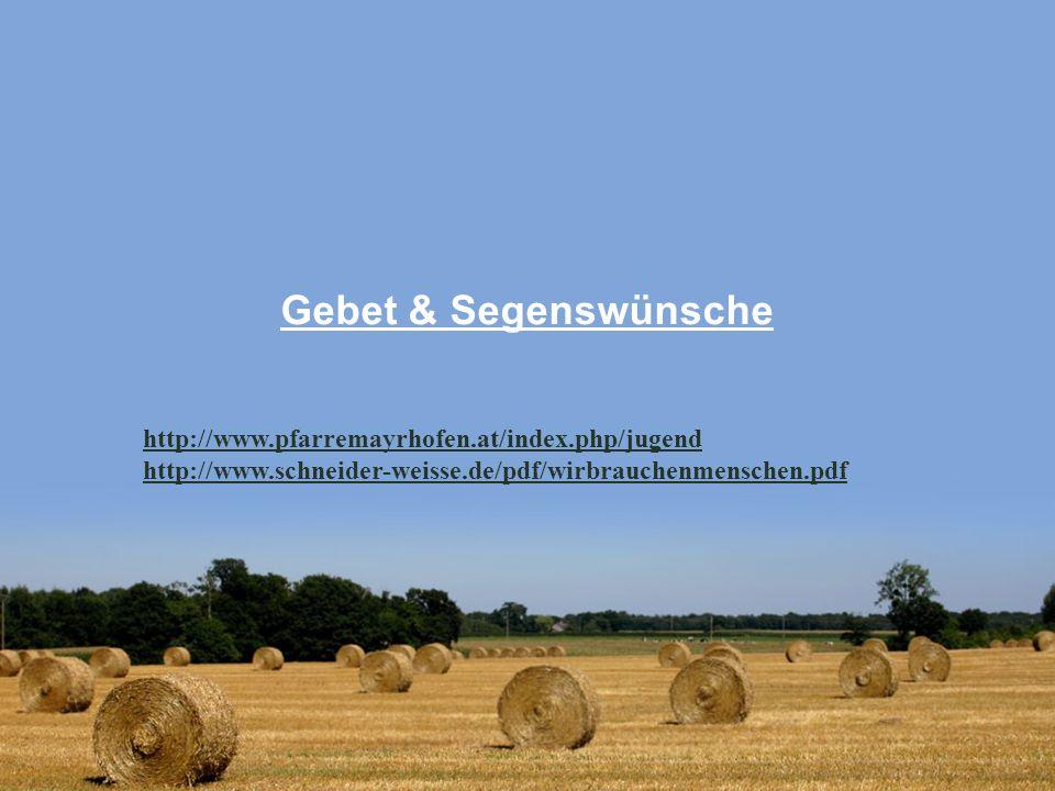 Gebet & Segenswünsche http://www.pfarremayrhofen.at/index.php/jugend http://www.schneider-weisse.de/pdf/wirbrauchenmenschen.pdf
