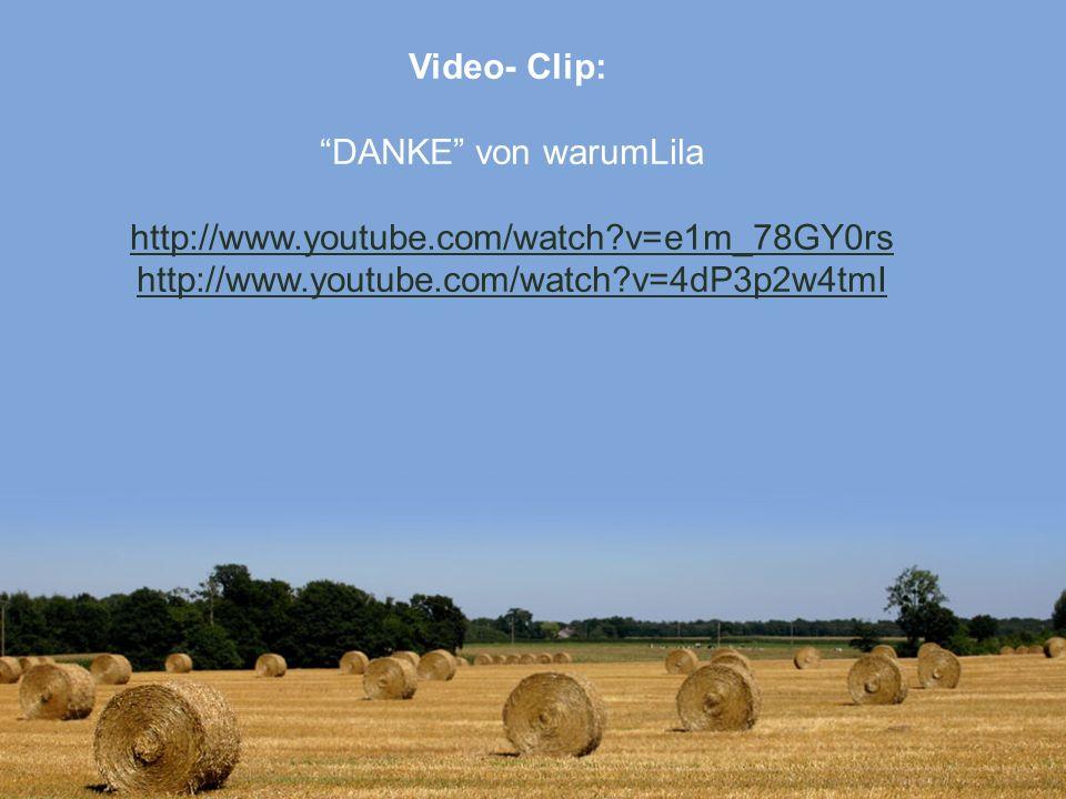 Video- Clip: DANKE von warumLila http://www.youtube.com/watch?v=e1m_78GY0rs http://www.youtube.com/watch?v=4dP3p2w4tmI http://www.youtube.com/watch?v=