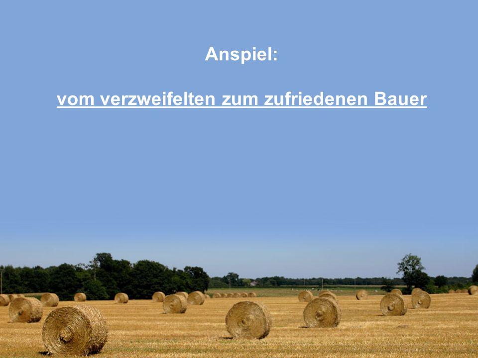 Anspiel: vom verzweifelten zum zufriedenen Bauer