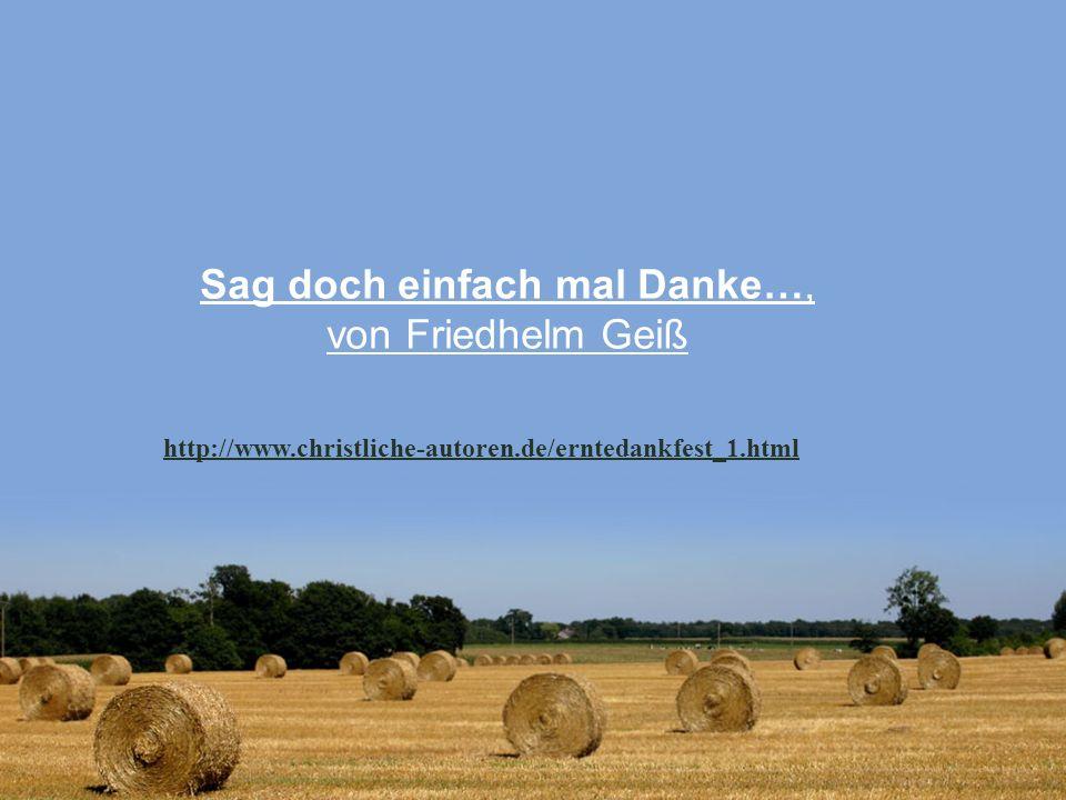 Sag doch einfach mal Danke…, von Friedhelm Geiß http://www.christliche-autoren.de/erntedankfest_1.html