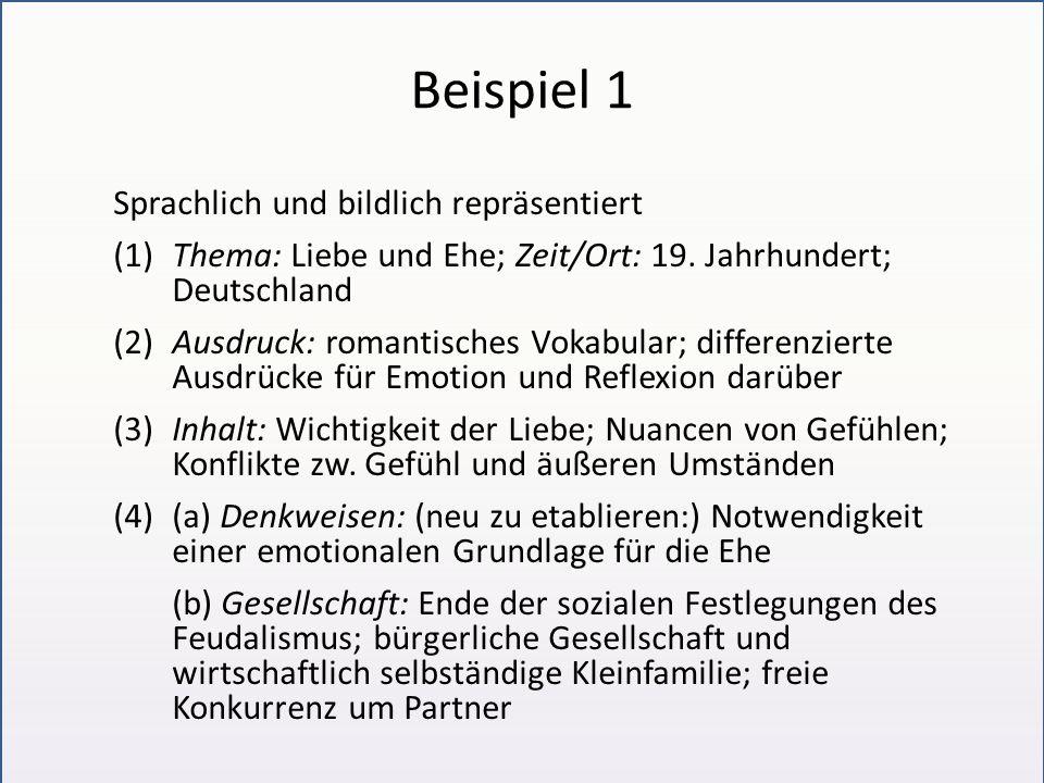 Beispiel 1 Sprachlich und bildlich repräsentiert (1)Thema: Liebe und Ehe; Zeit/Ort: 19. Jahrhundert; Deutschland (2)Ausdruck: romantisches Vokabular;