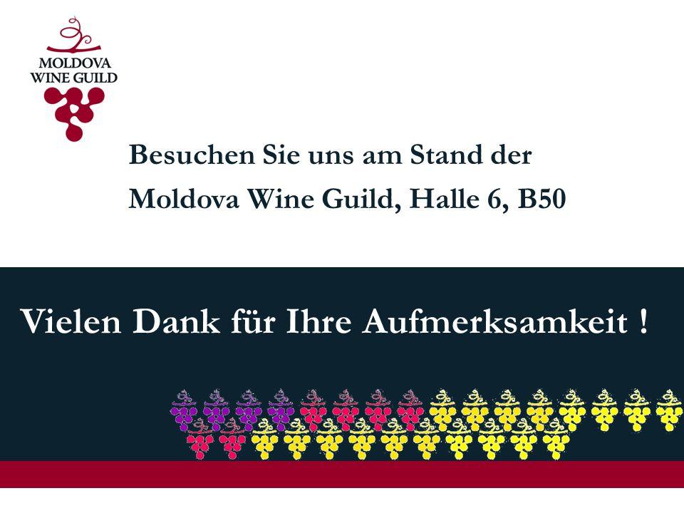 Vielen Dank für Ihre Aufmerksamkeit ! Besuchen Sie uns am Stand der Moldova Wine Guild, Halle 6, B50