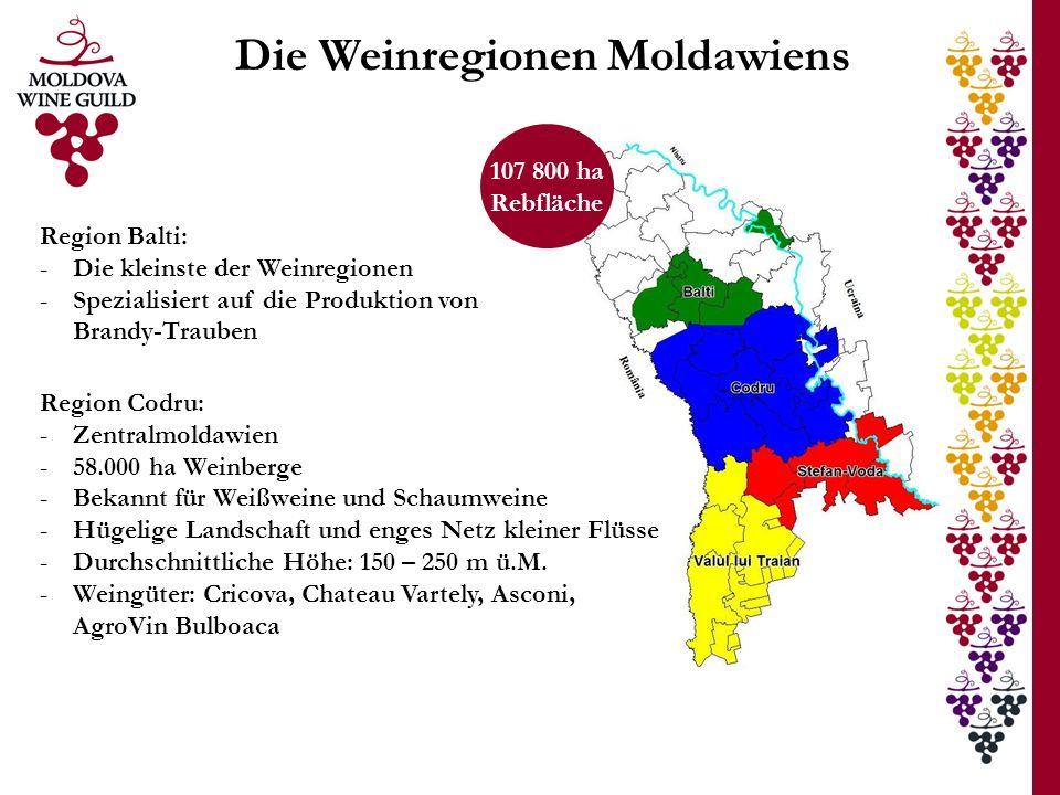 Die Weinregionen Moldawiens Region Balti: -Die kleinste der Weinregionen -Spezialisiert auf die Produktion von Brandy-Trauben 107 800 ha Rebfläche Region Codru: -Zentralmoldawien -58.000 ha Weinberge -Bekannt für Weißweine und Schaumweine -Hügelige Landschaft und enges Netz kleiner Flüsse -Durchschnittliche Höhe: 150 – 250 m ü.M.