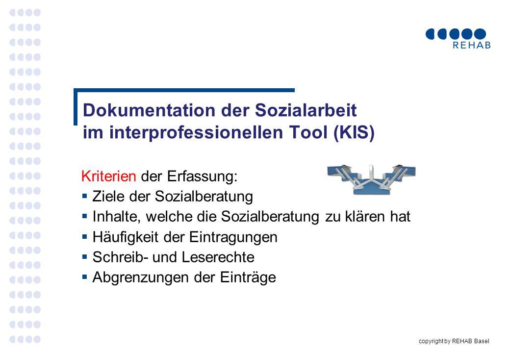 copyright by REHAB Basel Dokumentation der Sozialarbeit im interprofessionellen Tool (KIS) Kriterien der Erfassung: Ziele der Sozialberatung Inhalte,