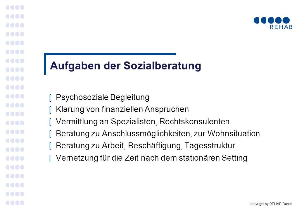copyright by REHAB Basel Aufgaben der Sozialberatung [Psychosoziale Begleitung [Klärung von finanziellen Ansprüchen [Vermittlung an Spezialisten, Rech