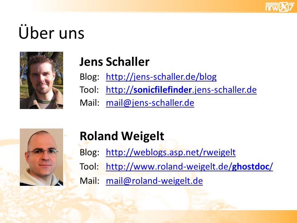 Über uns Jens Schaller Blog:http://jens-schaller.de/bloghttp://jens-schaller.de/blog Tool:http://sonicfilefinder.jens-schaller.dehttp://sonicfilefinder.jens-schaller.de Mail:mail@jens-schaller.demail@jens-schaller.de Roland Weigelt Blog:http://weblogs.asp.net/rweigelthttp://weblogs.asp.net/rweigelt Tool:http://www.roland-weigelt.de/ghostdoc/http://www.roland-weigelt.de/ghostdoc/ Mail:mail@roland-weigelt.demail@roland-weigelt.de