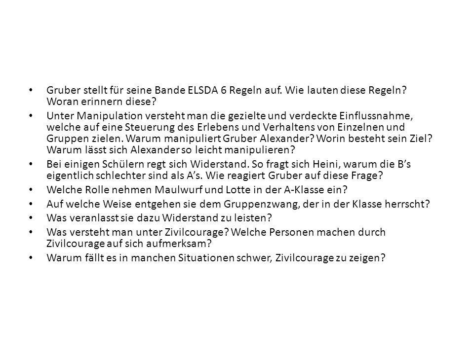 Gruber stellt für seine Bande ELSDA 6 Regeln auf. Wie lauten diese Regeln? Woran erinnern diese? Unter Manipulation versteht man die gezielte und verd