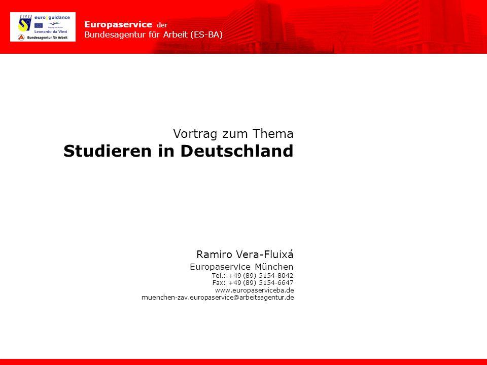 Europaservice der Bundesagentur für Arbeit (ES-BA) Vortrag zum Thema Studieren in Deutschland Ramiro Vera-Fluixá Europaservice München Tel.: +49 (89)