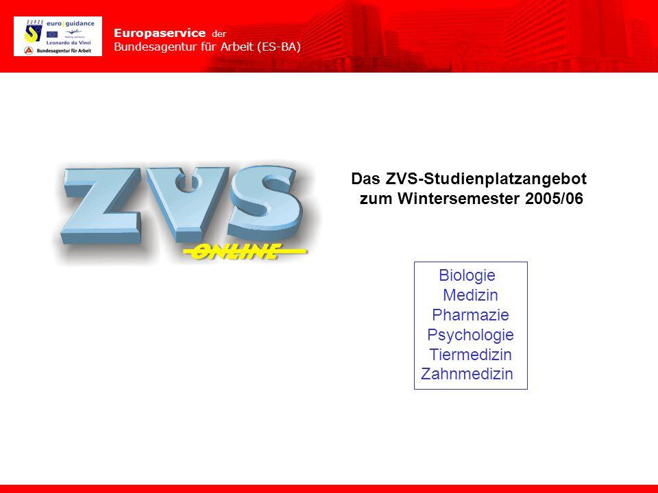 Europaservice der Bundesagentur für Arbeit (ES-BA) Biologie Medizin Pharmazie Psychologie Tiermedizin Zahnmedizin Das ZVS-Studienplatzangebot zum Wint