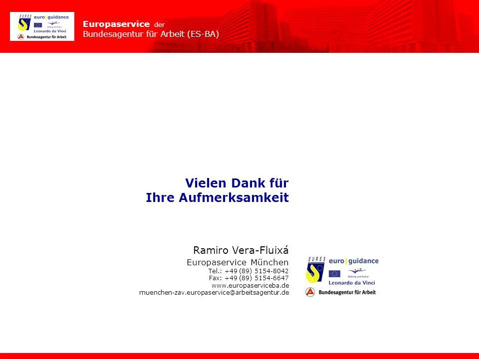 Europaservice der Bundesagentur für Arbeit (ES-BA) Vielen Dank für Ihre Aufmerksamkeit Ramiro Vera-Fluixá Europaservice München Tel.: +49 (89) 5154-80