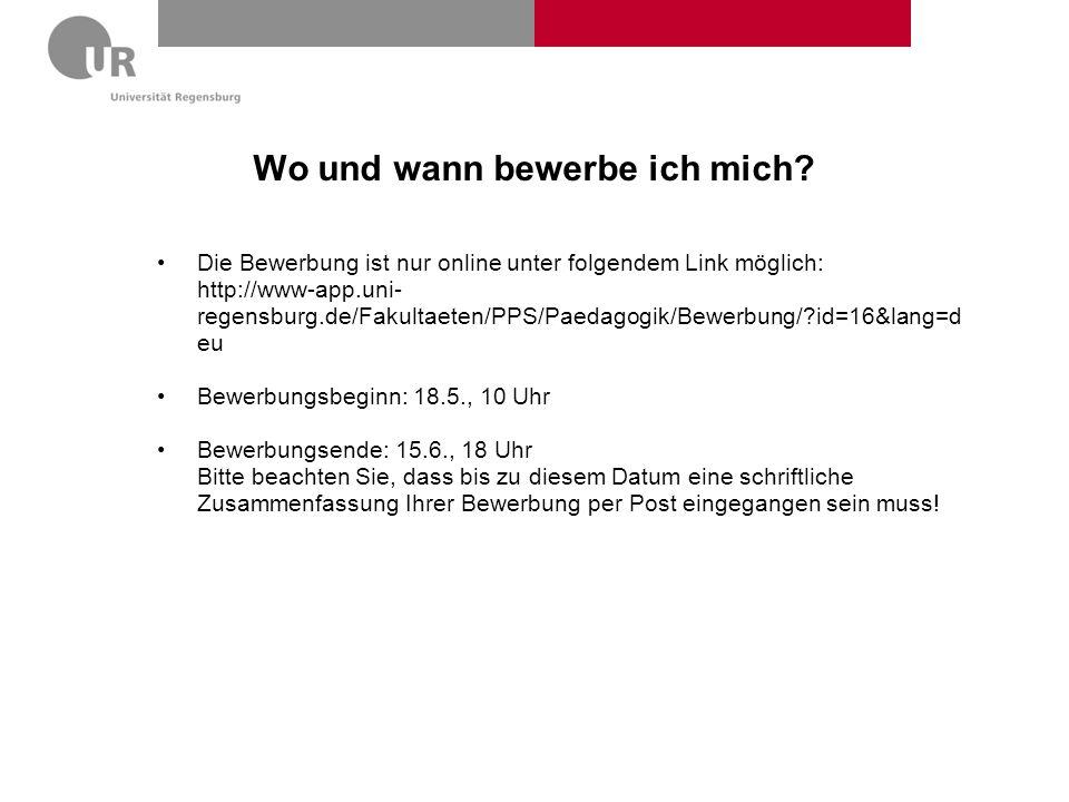 Wo und wann bewerbe ich mich? Die Bewerbung ist nur online unter folgendem Link möglich: http://www-app.uni- regensburg.de/Fakultaeten/PPS/Paedagogik/